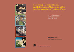 Recording, Documentation, and Information Management for the Conservation of Heritage Places. Volume II: Illustrated Examples